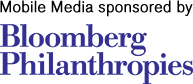 Mobile Media sponsored by Bloomberg Philanthropies